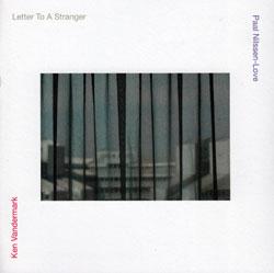 Vandermark, Ken & Paal Nilssen-Love: Letter To A Stranger