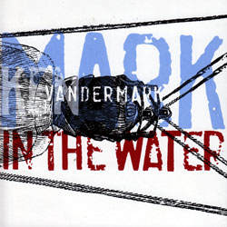 Vandermark, Ken: Mark In The Water (Not Two Records)
