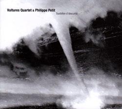 Vultures Quartet & Philippe Petit: Tourbillon d'Obscurite (Sub Rosa)