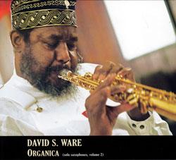 Ware, David S.: Organica (Solo Saxophones, Volume 2)