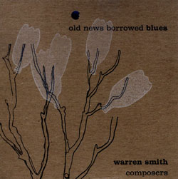 Smith, Warren and The Composer's Workshop Ensemble: Old News Borrowed Blues (Engine)