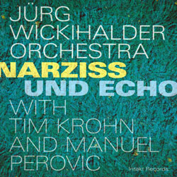 Wickihalder, Jurg: Narziss And Echo (Intakt)