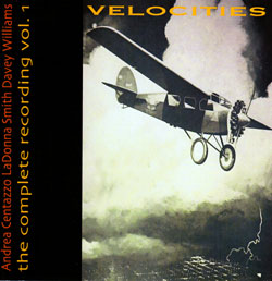 Smith, LaDonna / Davey Williams / Andrea Centazzo: Velocities: The Complete Recordings vol. 1