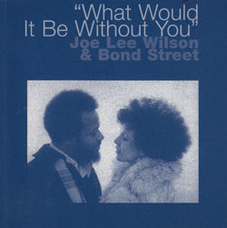 Wilson, Joe Lee & Bond Street: What Would it Be Without You <i>[Used Item]</i>