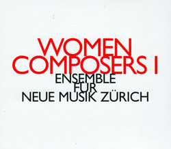 Ensemble Fur Neue Musik Zurich: Women Composers (Hat[now]ART)