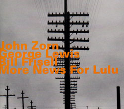 Zorn / Lewis / Frisell: More News For Lulu