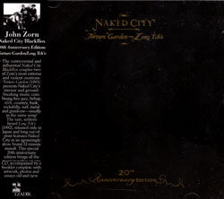 Zorn, John: Naked City Black Box-20Th Anniversary Edition: Torture Garden / Leng Tch'e (Tzadik)
