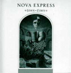 Zorn, John: Nova Express