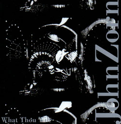 Zorn, John: What Thou Wilt