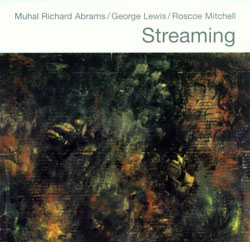 Abrams, Muhal Richard / Lewis, George / Mitchell, Roscoe: Streaming (Pi Recordings)