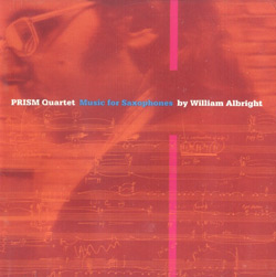 PRISM Quartet: Music for Saxophones: William Albright