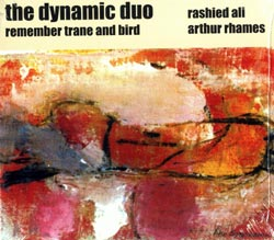 Ali, Rashied / Rhames, Arthur: The Dynamic Duo: Remember Trane and Bird [2 CDs]