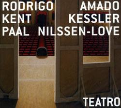 Amado / Kessler / Nilssen-Love: Teatro (European Echoes)