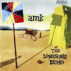 A.M.K.: The Lonesome Echo