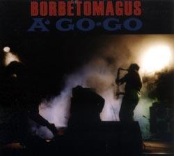Borbetomagus: A Go Go (Agaric)