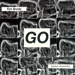 Brady, Tim: GO [Guitar Obsession] (Ambiances Magnetiques)