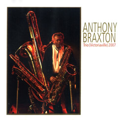 Braxton, Anthony : Trio (Victoriaville) 2007 (Les Disques Victo)