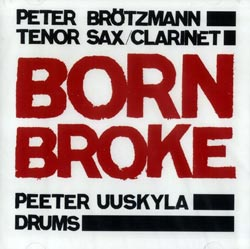 Brotzmann, Peter / Uuskyla, Peeter : Born Broke