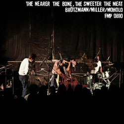 Brotzmann / Miller / Moholo: The Nearer The Bone, The Sweeter The Meat [VINYL] (Cien Fuegos)