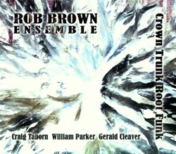 Brown Ensemble, Rob: Crown Trunk Root Funk (Aum Fidelity)