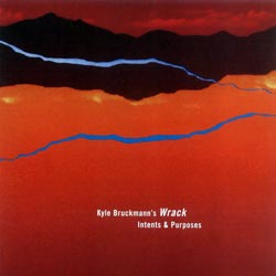 Bruckmann, Kyle: Wrack: Intents & Purposes (482 Music)