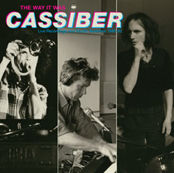 Cassiber: The Way It Was