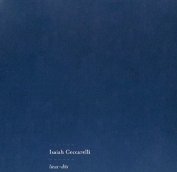 Ceccarelli, Isaiah: Lieux-dits (Ambiances Magnetiques)