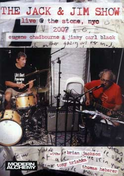 Chadbourne, Eugene / Black, Jimmy Carl: The Jack & Jim Show: Live at the Stone, NYC 2007 [DVD] (Modern Alchemy)