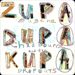 Chadbourne, Eugene And The Dropouts: Zupa Dupa Kupa [VINYL] (Monotype)