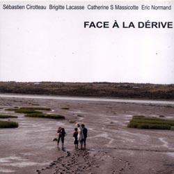 Cirotteau / Lacasse / Massicotte / Normand: Face a la derive (Ambiances Magnetiques)