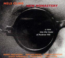 Cline, Nels: New Monastery: A View into the Music of Andrew Hill