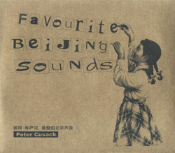 Cusack, Peter: Favourite Beijing Sounds
