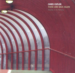 Cutler, Chris: There And Back Again, Volume 2: On Memory (Recommended Records)