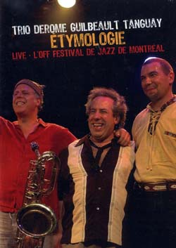 Trio, Derome / Guilbeault / Tanguay: Etymologie: Live at L' Off Festival de Jazz de Montreal (Ambiances Jazz)