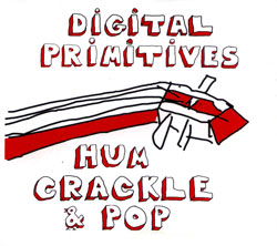 Digital Primitives (Cooper-Moore / Tsahar / Taylor) : Hum Crackle Pop (Hopscotch Records)