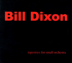 Dixon, Bill: Tapestries for Small Orchestra (Firehouse 12 Records)