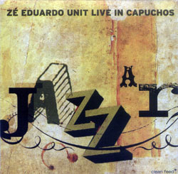 Eduardo, Ze Unit: A Jazzar - Live in Capuchos (Clean Feed)