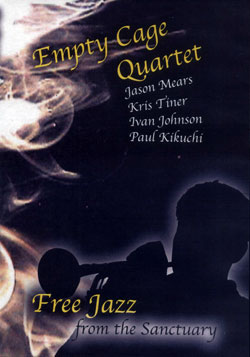 Empty Cage Quartet (Mears / Tiner / Kikuchi / Johnson): Live At The Sanctuary [DVD]