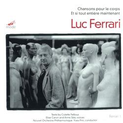 Ferrari, Luc: Volume 1: Chansons Pour Le Corps / Et Si Tout Entière Maintenant... (Mode Records)