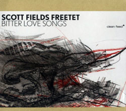 Fields Freetet, Scott : Bitter Love Songs (Clean Feed)