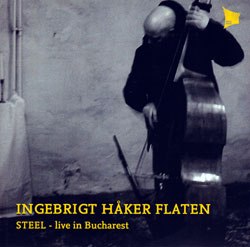 Ingebrigt Haker Flaten: Steel: Live in Bucharest (Tektite Records)