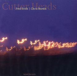 Brown, Chris / Fred Frith: Cutter Heads (Intakt)