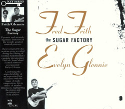 Fred Frith / Evelyn Glennie: The Sugar Factory (Tzadik)