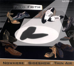 Frith, Fred: Nowhere, Sideshow, Thin Air (ReR/ Fred Records)