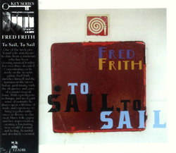 Frith, Fred: To Sail, To Sail