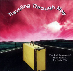 Futterman / Levin / Fielder: Traveling Through Now (CLM)