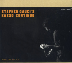 Gauci's Basso Continuo, Stephen : Nididhyasana (Clean Feed)