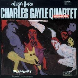 Gayle, Charles Quartet: Always Born (Silkheart)