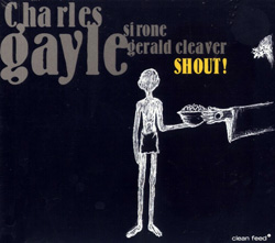 Gayle, Charles: SHOUT! (Clean Feed)