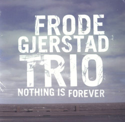 Gjerstad Trio, Frode: Nothing Is Forever